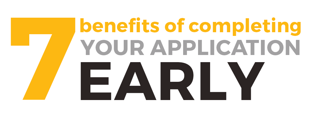 7 Benefits of Completing Your Application Early