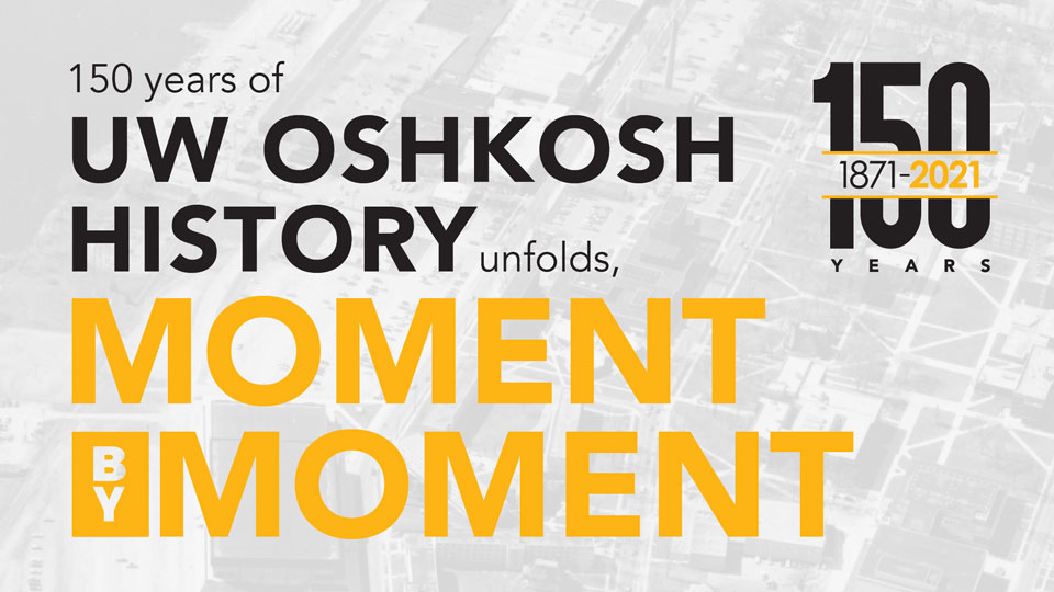 150 years of UW Oshkosh history unfolds, moment by moment
